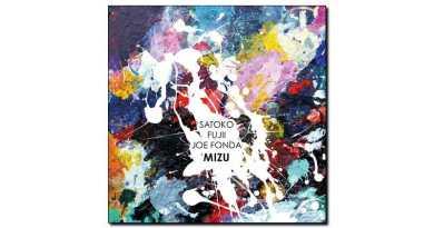 Satoko Fujii Joe Fonda Mizu Long Song 2018 Jazzespresso 爵士杂志