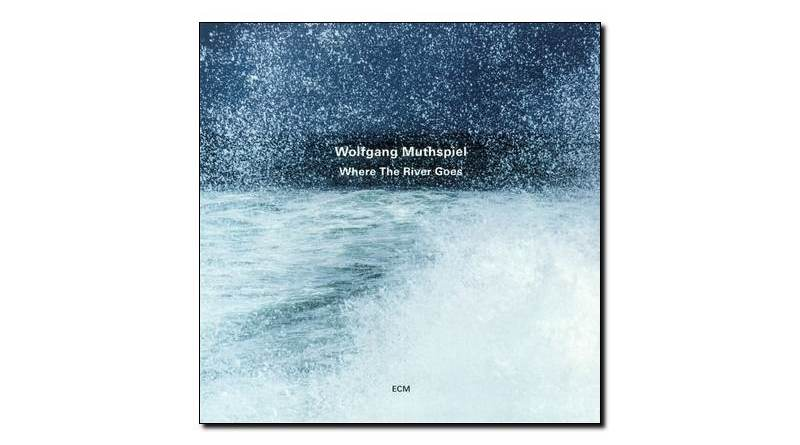 Wolfgang Muthspiel Where The River Goes ECM Jazzespresso Magazine