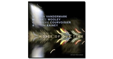 Vandermark Wooley Noise of Our Time Jazzespresso Magazine