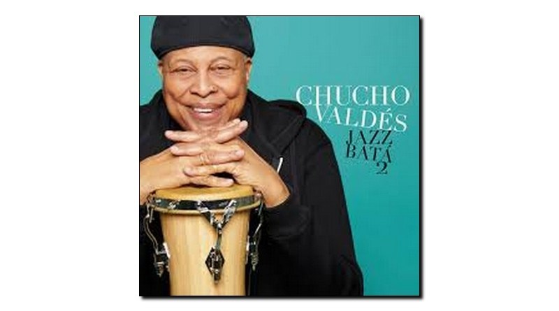 Chucho Valdés Jazz Bata 2 Mack Avenue 2018 Jazzespresso 爵士雜誌