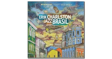 Erik Charlston Jazz Brasil Hermeto-voice and wind Sunnyside 2019 Jazzespresso 爵士杂志