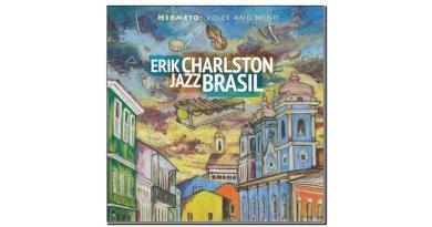 Erik Charlston Jazz Brasil Hermeto-voice and wind Sunnyside 2019 Jazzespresso Magazine