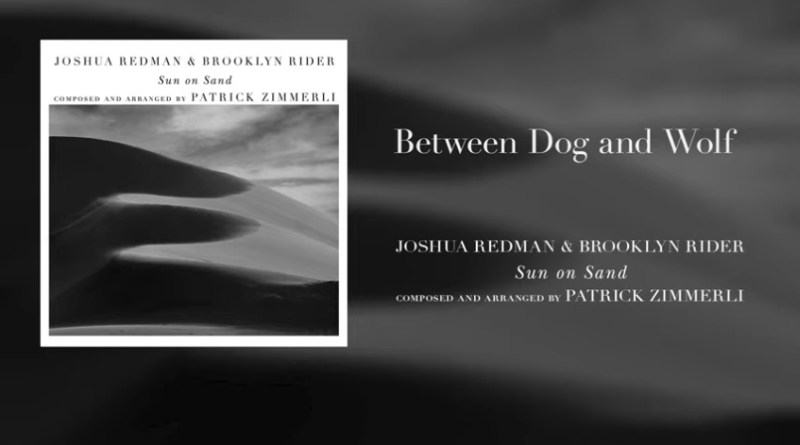 Joshua Redman & Brooklyn Rider Between Dog and Wolf YouTube Video Jazzespresso Magazine