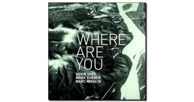 Hays Turner Miralta Where Are You Fresh Sound 2019 Jazzespresso Mag