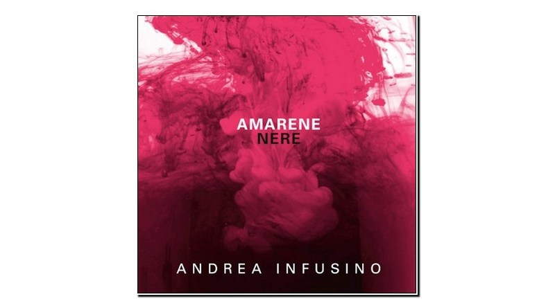 Andrea Infusino Amarene Nere Emme Record Label 2019 Jazzespresso Mag