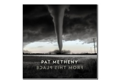 Pat Metheny <br/> From This Place <br/> Nonesuch, 2020