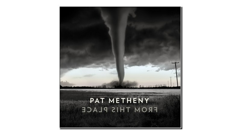 Pat Metheny From This Place Nonesuch 2020 Jazzespresso Jazz Magazine