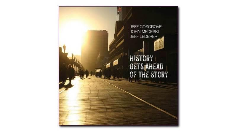 John Medeski Jeff Lederer Jeff Cosgrove History Gets Ahead