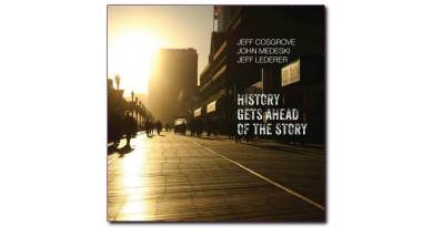 Jeff Cosgrove John Medeski Jeff Lederer History Gets Ahead of the Story