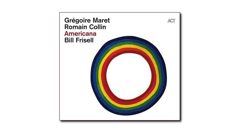 Romain Collin Grégoire Maret Bill Frisell Americana ACT