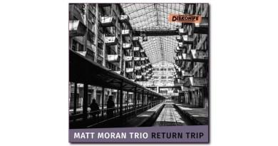 马特·莫兰(Matt Moran)三重奏 Return Trip Diskonife 2020 Jazzespresso