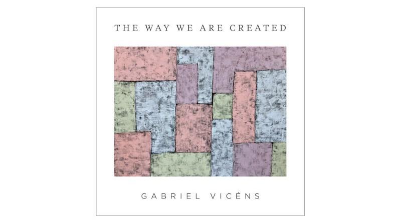 加布里埃尔·维森斯(Gabriel Vicéns) The Way We Are Created