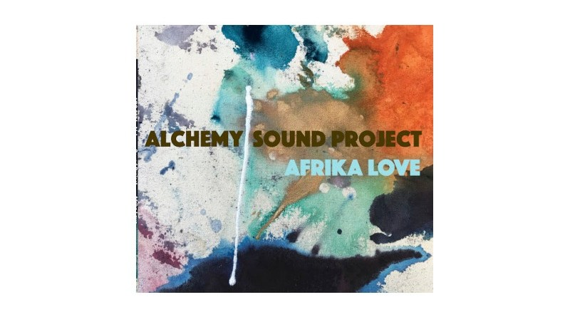 Alchemy Sound Project Afrika Love Artists Recording Collective 2021