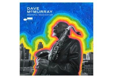 Dave McMurray Grateful Deadication Blue Note 2021 Jazzespresso