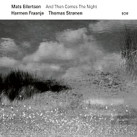 And Then Comes The Night - M.Eilertsen, H. Fraanje, T. Stronen