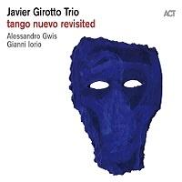 Tango Nuevo Revisited - Javier Girotto Trio