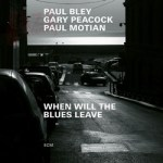 When Will The Blues Leave – Paul Bley, Gary Peacock, Paul Motian