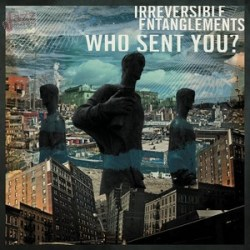 Who sent you - Irreversible Entanglements