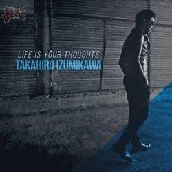 Life is your thoughts - Takahiro Izumikawa