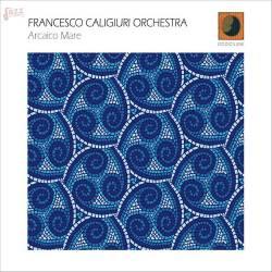 Arcaico Mare - Francesco Caligiuri Orchestra
