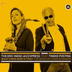 What Kinda Bird is This? The Music of Charlie Parker - The Eric Ineke JazzXpress feat. Tineke Postma