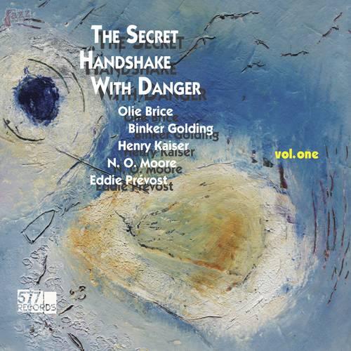 The Secret Handshake with Danger, vol. one - Olie Brice, Binker Golding, Henry Kaiser, N.O. Moore, Eddie Prévost