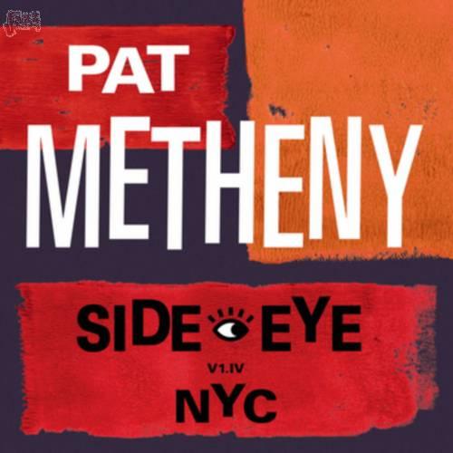 Side-Eye NYC (V1-IV) - Pat Metheney