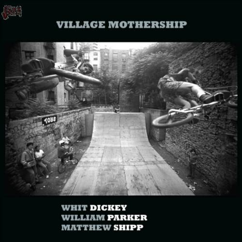Village Mothership-Whit Dickey, William Parker, Matthew Shipp