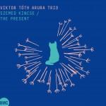 Viktor Tóth Arura Trio: »The Present« (BMC Records)
