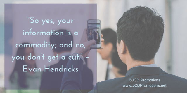 """""""So yes, your information is a commodity; and no, you don't get a cut."""" Evan Hendricks"""
