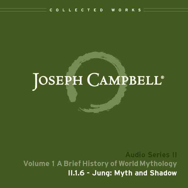 Audio: Lecture II.1.6 - Jung: Myth and Shadow