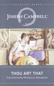 Thou Art That: Transforming Religious Metaphor by Joseph Campbell