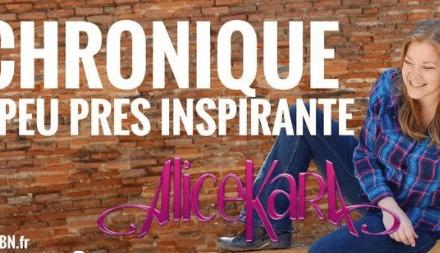 LA CHRONIQUE À PEU PRÈS INSPIRANTE D'ALICE KARA: Arrêter de chialer.