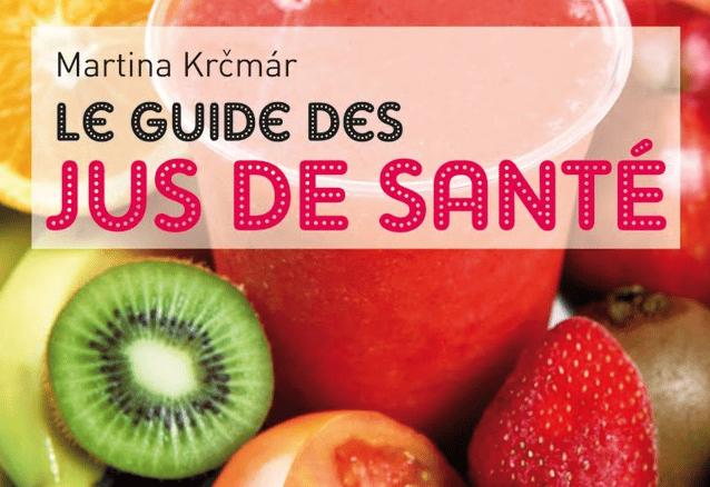 Le guide des Jus de Santé – A chaque affection son jus!