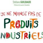 Je ne mange pas de produits industriels – Stefane Guilbaud