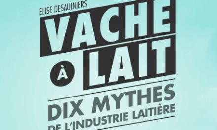 Vache a lait – Dix mythes de l'industrie laitière