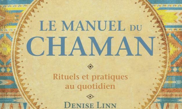 Le manuel du chaman : Rituels et pratiques au quotidien – Denise Linn