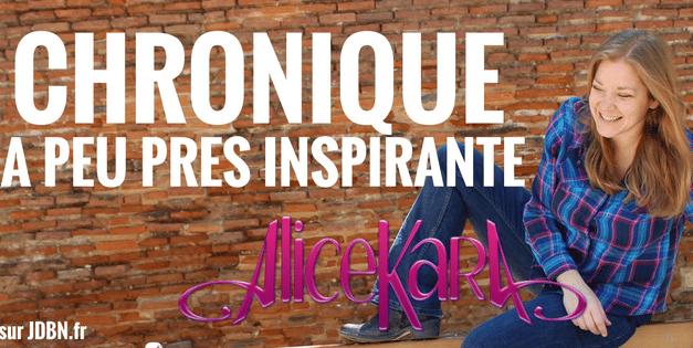 LA CHRONIQUE À PEU PRÈS INSPIRANTE D'ALICE KARA: Tout est inconstant dans la vie, surtout la vie en fait.