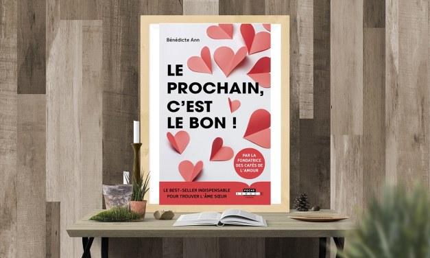 LE PROCHAIN, C'EST LE BON ! Le best-seller indispensable pour trouver l'âme soeur