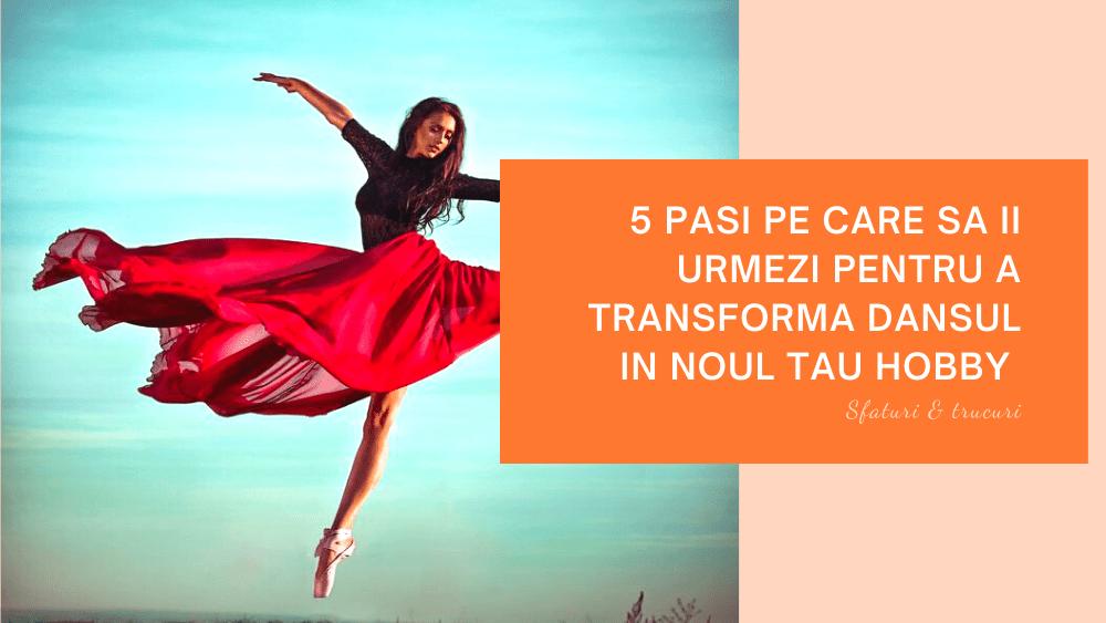 Iti place sa Dansezi? 5 Pasi pentru a transforma Dansul in Noul tau Hobby