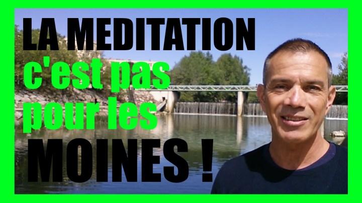 la méditation c'est pas pour les moines
