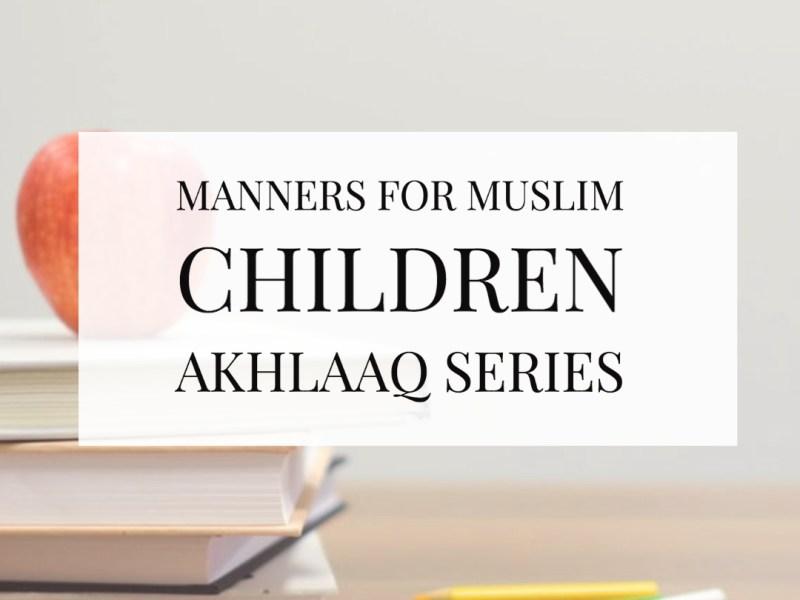Manners for Muslim Children Aqlaaq series _ Jeddah (3)