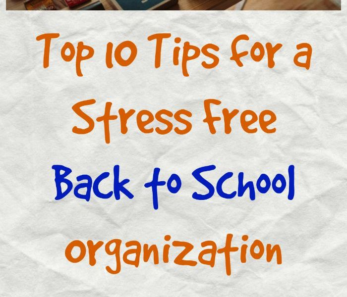 top 10 tips for a stress free back to school organization