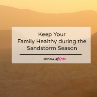 Keep Your Family Healthy during the Sandstorm Season with these tips