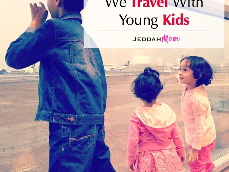 6 Reasons why we travel with young Kids Jeddah Mom