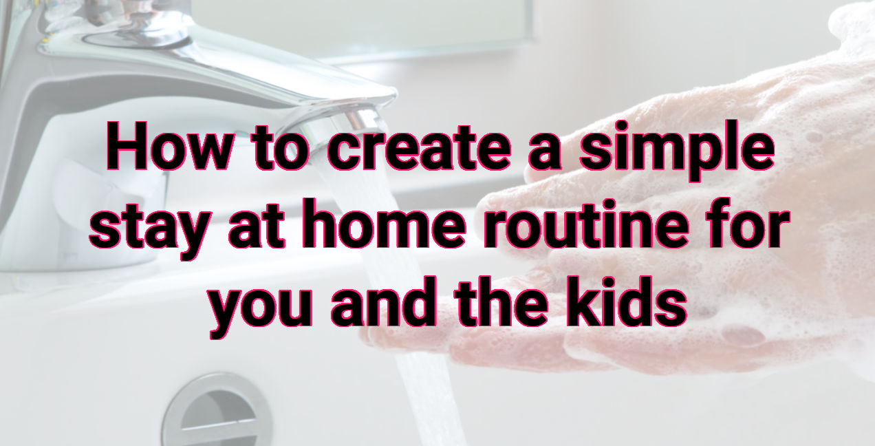 create a simple stay at home routine for you and the kids