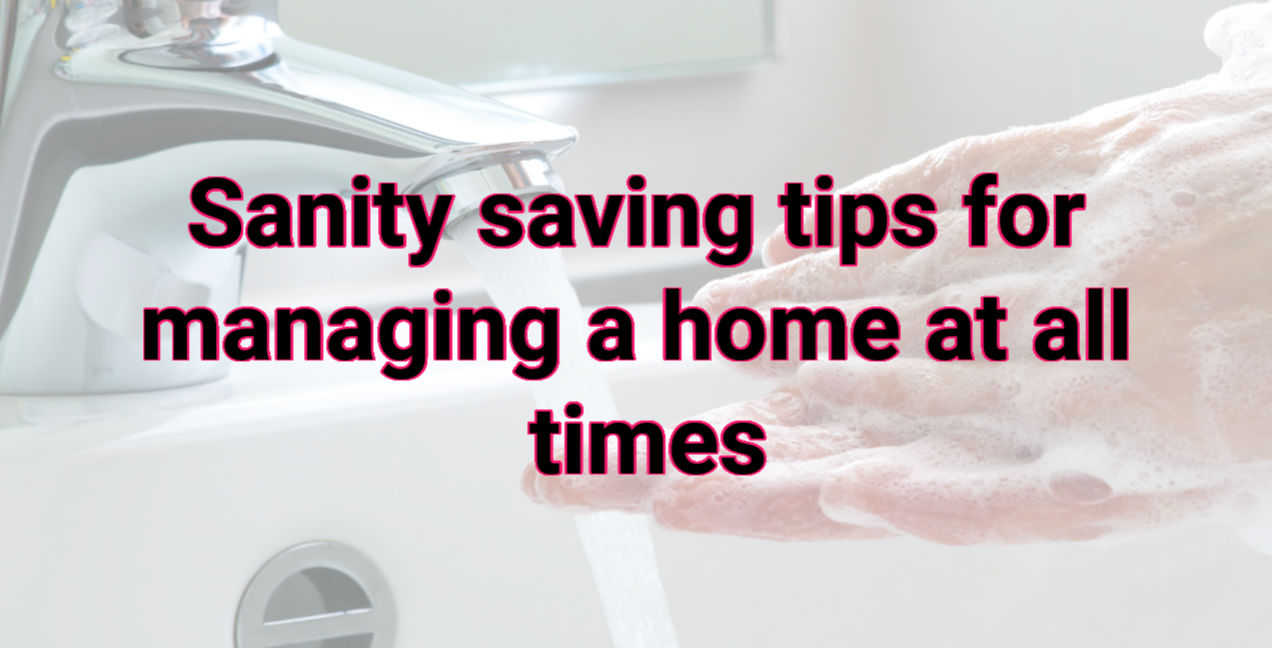 Sanity Saving tips for Managing a Home at all times