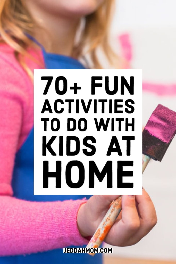 stuck at home fun activities to do with your kids