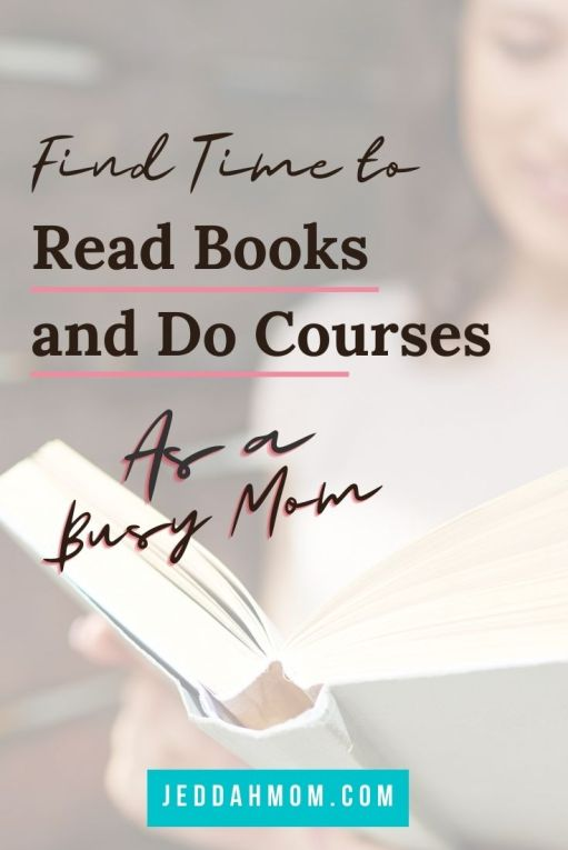 How to find time to read books and do courses as a busy mom doing courses JeddahMom