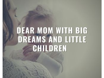 dear mom with big dreams and little children motivational quotes